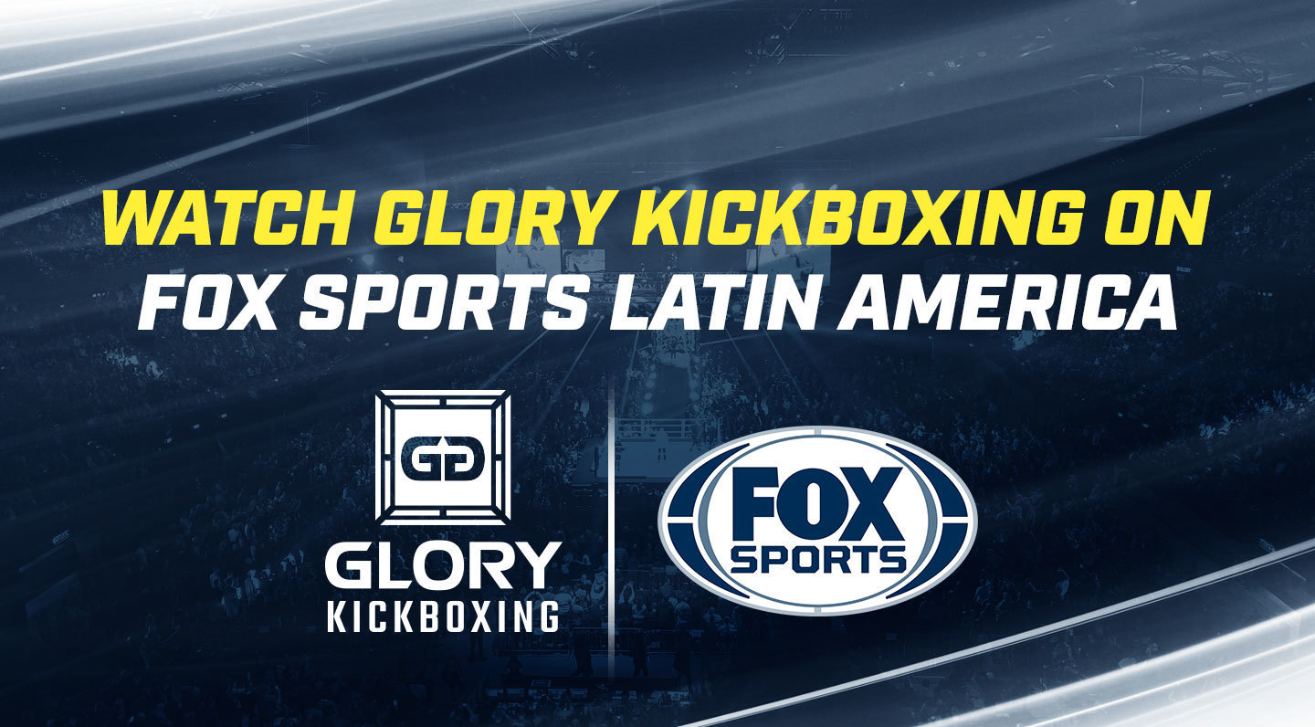 GLORY ANNOUNCES LATIN AMERICAN BROADCAST DEAL WITH FOX SPORTS