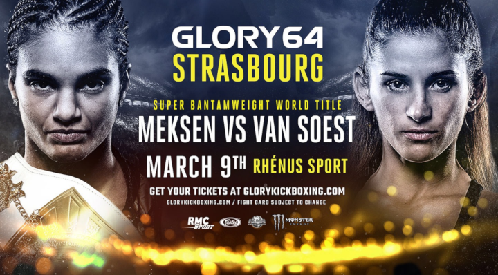SUPER BANTAMWEIGHT TITLE TO BE DEFENDED AT GLORY 64 STRASBOURG ON SATURDAY, MARCH 9  (C) ANISSA MEKSEN vs. (#1) TIFFANY VAN SOEST